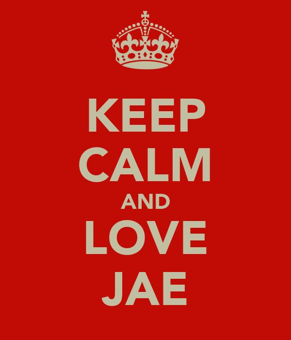 KEEP CALM AND LOVE JAE