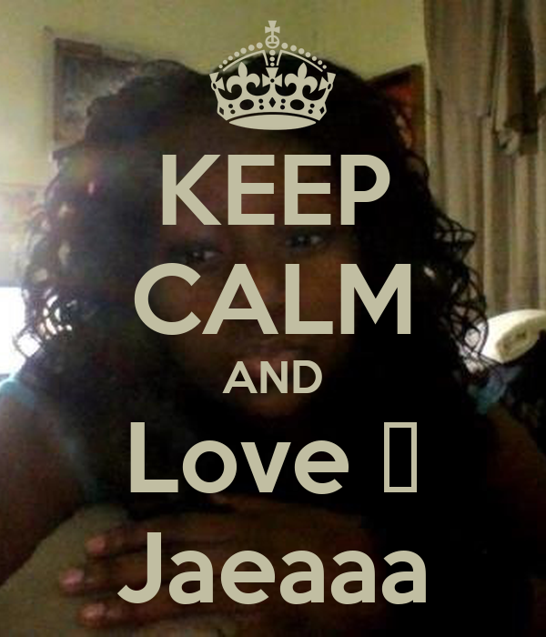 KEEP CALM AND Love ❤ Jaeaaa