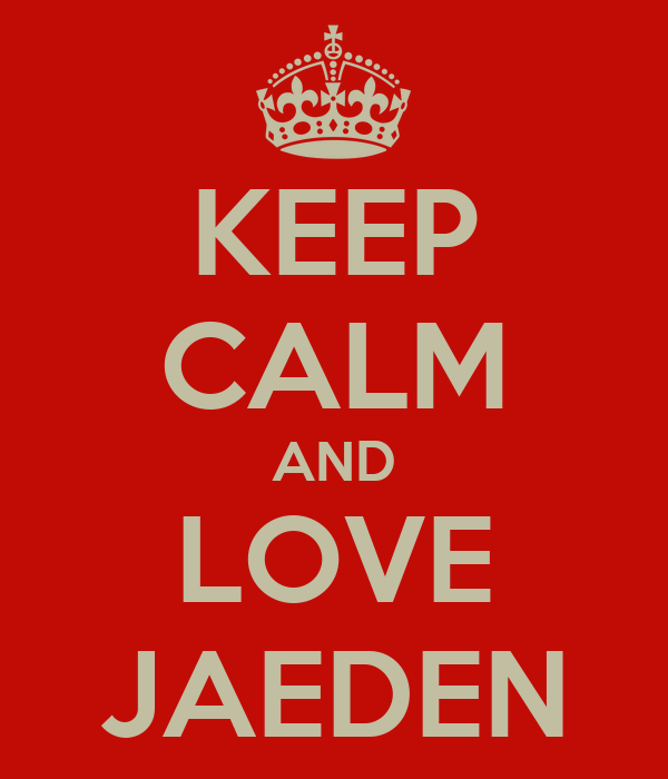 KEEP CALM AND LOVE JAEDEN