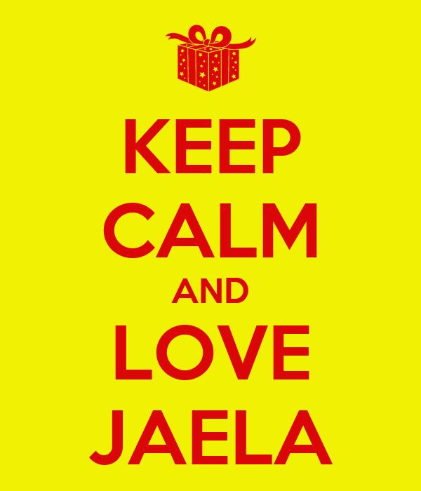 KEEP CALM AND LOVE JAELA