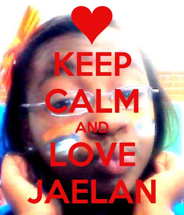 KEEP CALM AND LOVE JAELAN