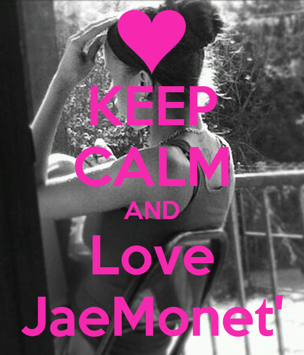 KEEP CALM AND Love JaeMonet'