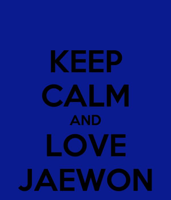KEEP CALM AND LOVE JAEWON