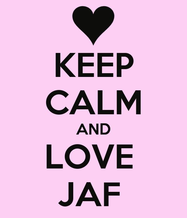KEEP CALM AND LOVE  JAF