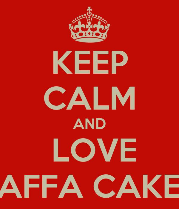 KEEP CALM AND  LOVE JAFFA CAKES
