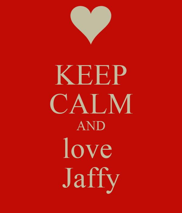 KEEP CALM AND love  Jaffy