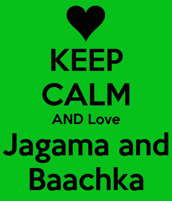 KEEP CALM AND Love Jagama and Baachka