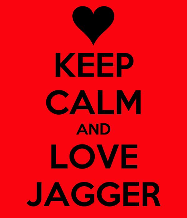 KEEP CALM AND LOVE JAGGER