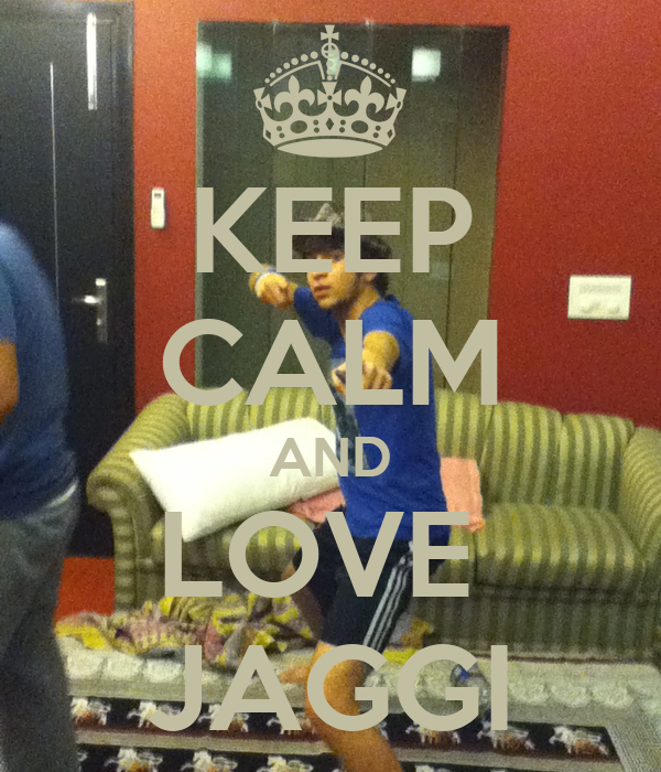 KEEP CALM AND LOVE  JAGGI