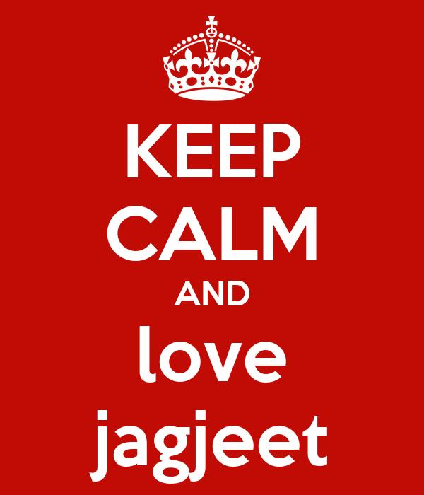 KEEP CALM AND love jagjeet
