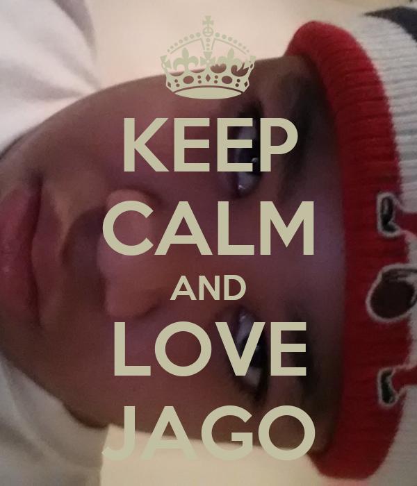 KEEP CALM AND LOVE JAGO