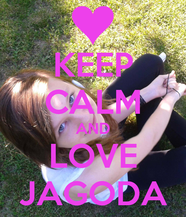 KEEP CALM AND LOVE JAGODA