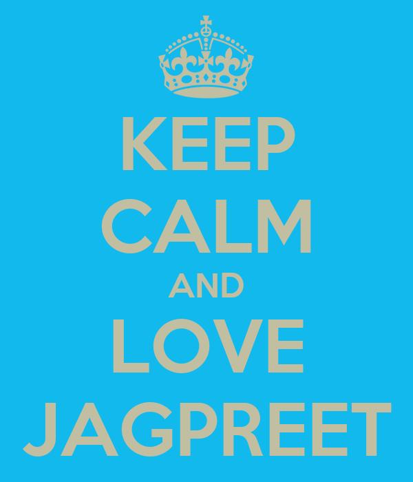 KEEP CALM AND LOVE JAGPREET