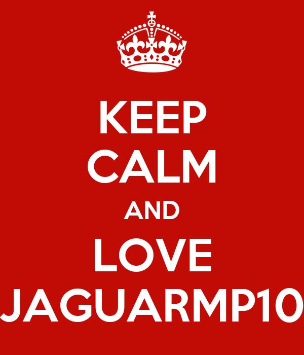 KEEP CALM AND LOVE JAGUARMP10