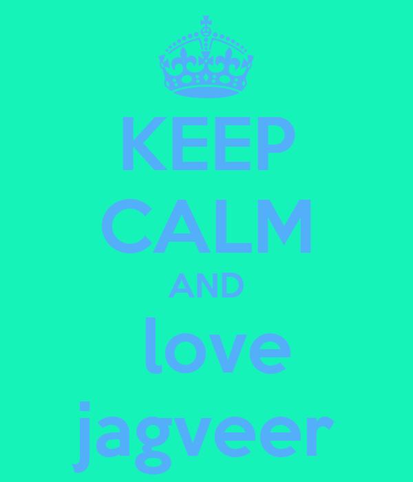 KEEP CALM AND  love jagveer