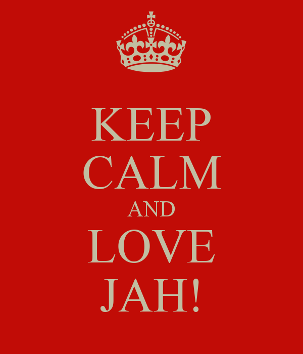 KEEP CALM AND LOVE JAH!