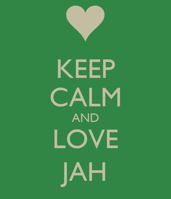 KEEP CALM AND LOVE JAH