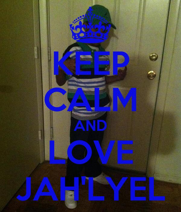 KEEP CALM AND LOVE JAH'LYEL