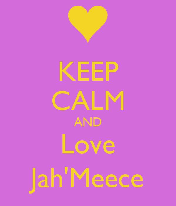KEEP CALM AND Love Jah'Meece