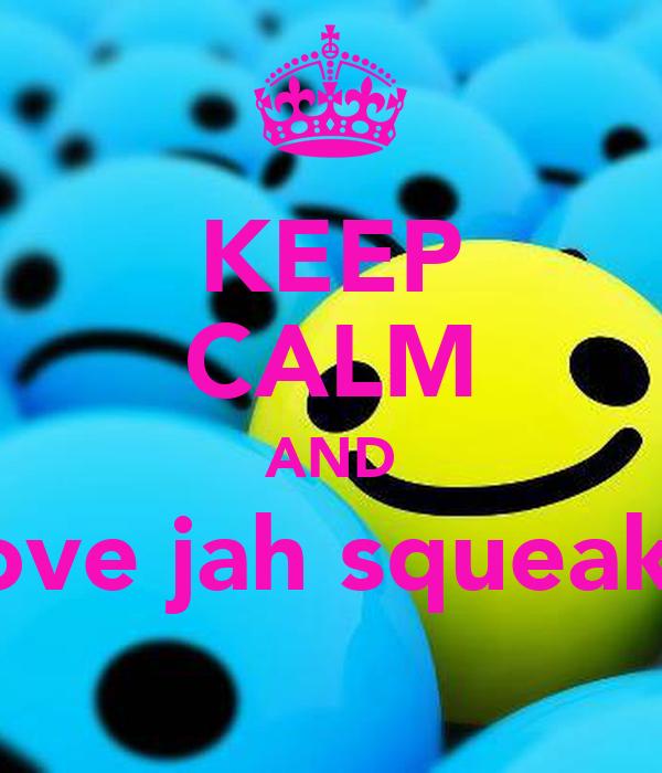 KEEP CALM AND love jah squeaks