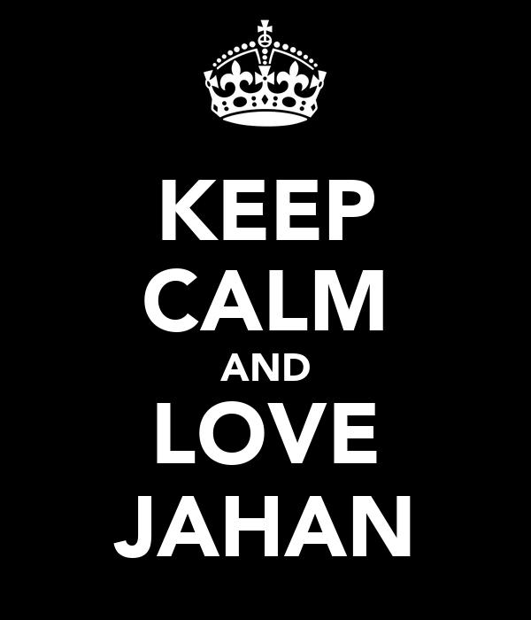 KEEP CALM AND LOVE JAHAN