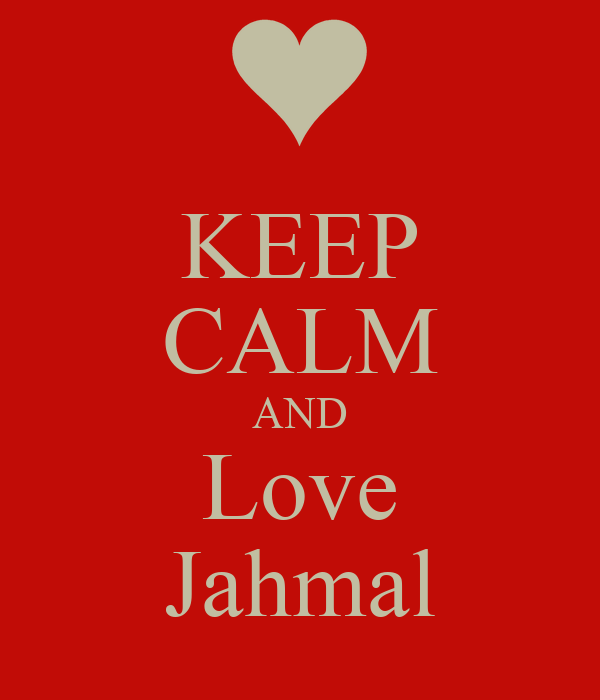 KEEP CALM AND Love Jahmal