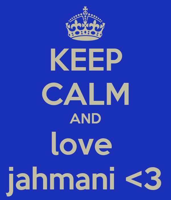 KEEP CALM AND love  jahmani <3