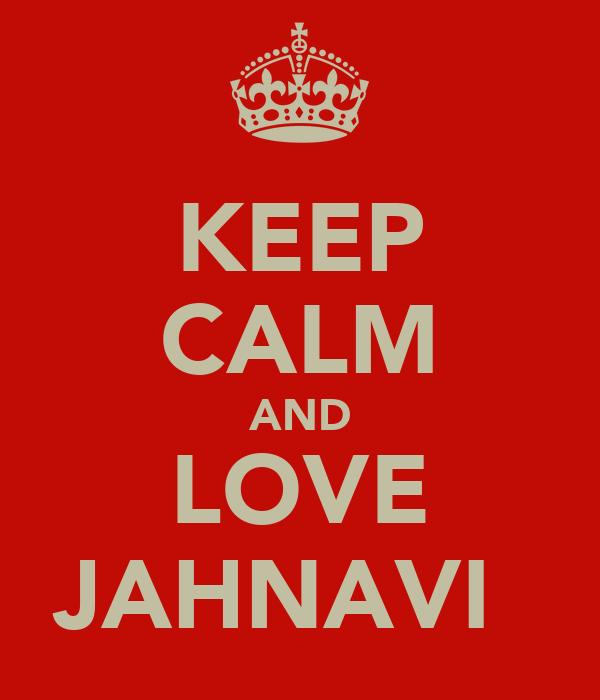 KEEP CALM AND LOVE JAHNAVI♥