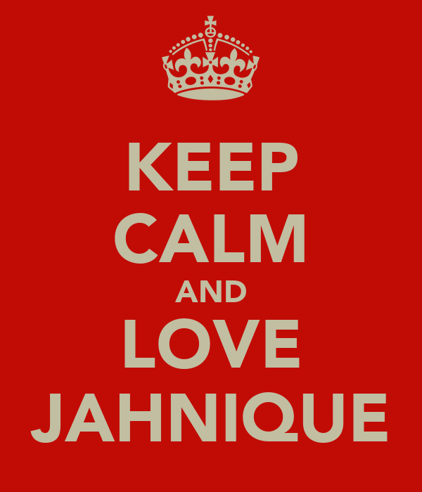 KEEP CALM AND LOVE JAHNIQUE