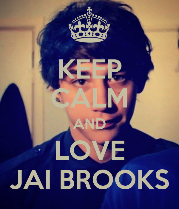 KEEP CALM AND LOVE JAI BROOKS