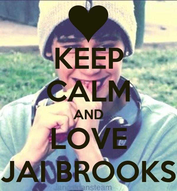 KEEP CALM AND LOVE JAI BROOKS