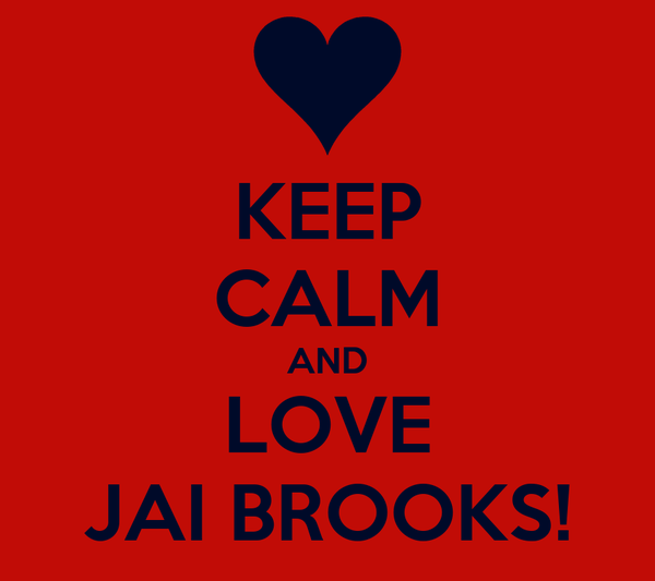 KEEP CALM AND LOVE JAI BROOKS!
