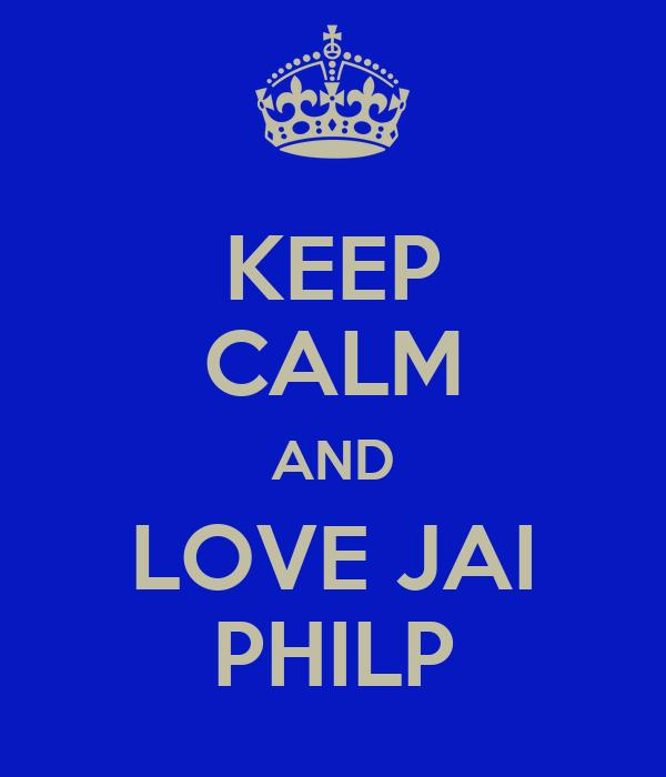 KEEP CALM AND LOVE JAI PHILP