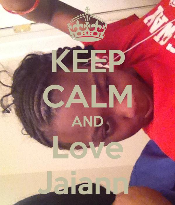 KEEP CALM AND Love Jaiann