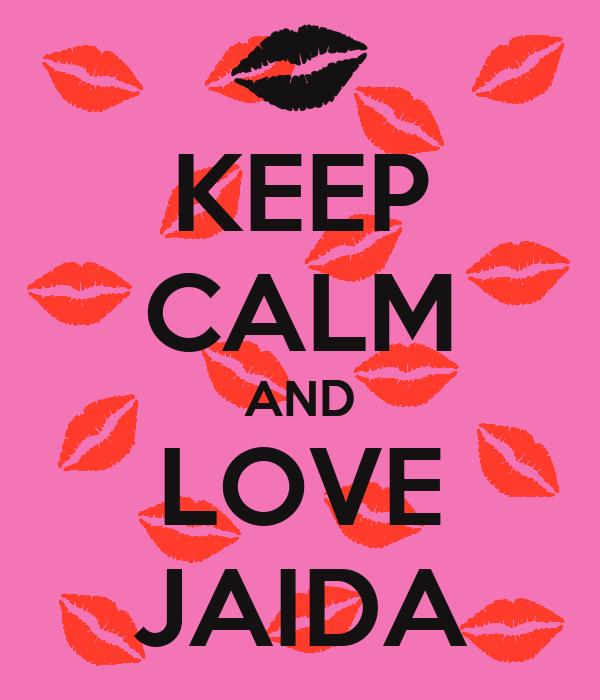 KEEP CALM AND LOVE JAIDA