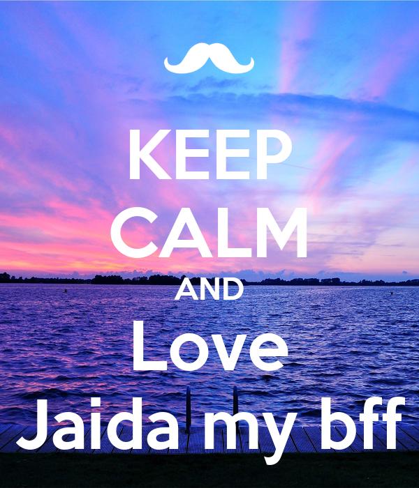 KEEP CALM AND Love Jaida my bff