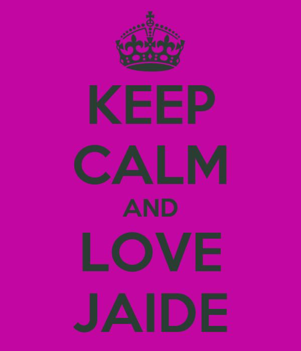 KEEP CALM AND LOVE JAIDE