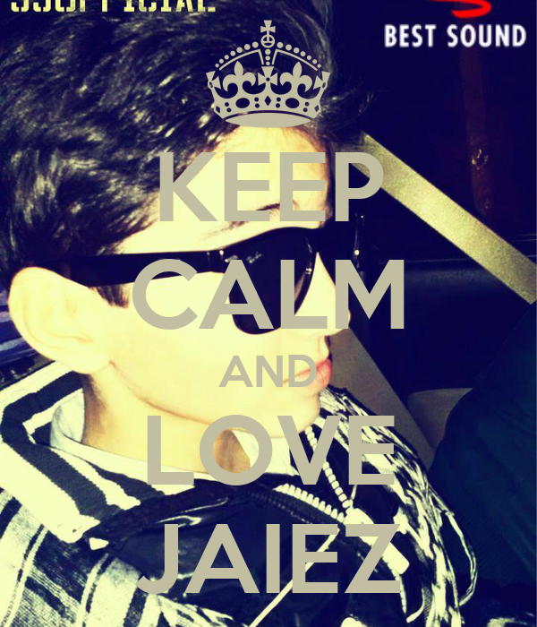 KEEP CALM AND LOVE JAIEZ
