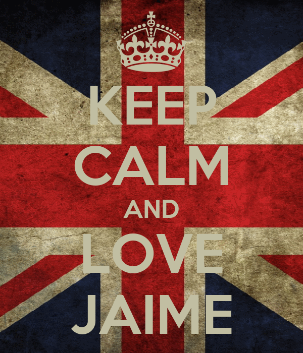 KEEP CALM AND LOVE JAIME