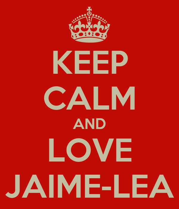 KEEP CALM AND LOVE JAIME-LEA