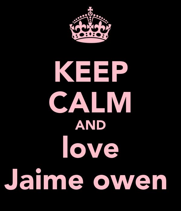 KEEP CALM AND love Jaime owen