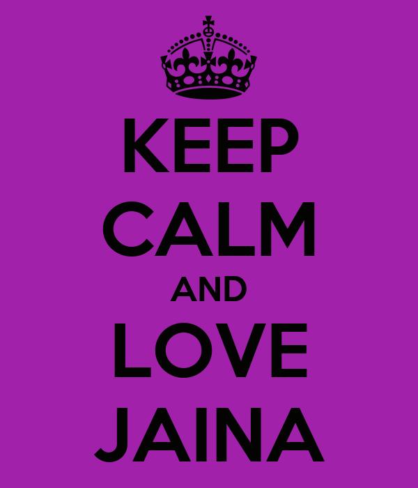 KEEP CALM AND LOVE JAINA