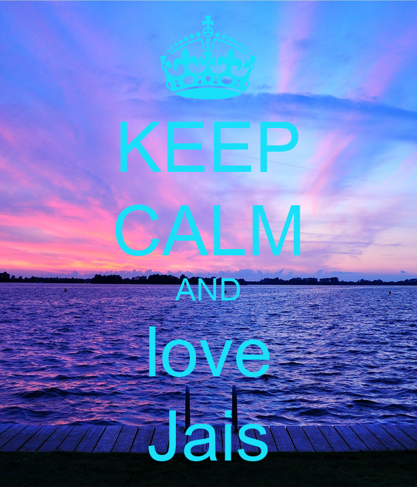 KEEP CALM AND love Jais