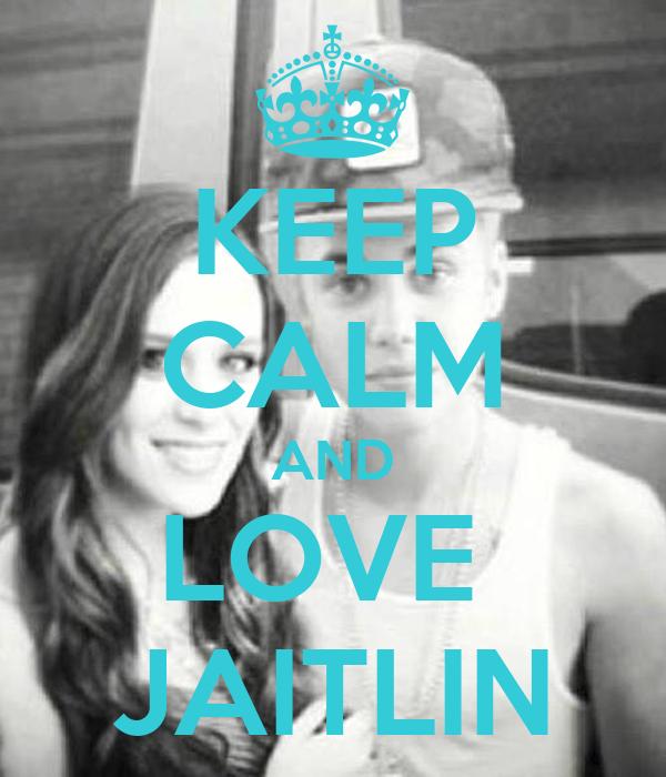 KEEP CALM AND LOVE  JAITLIN