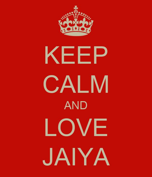 KEEP CALM AND LOVE JAIYA