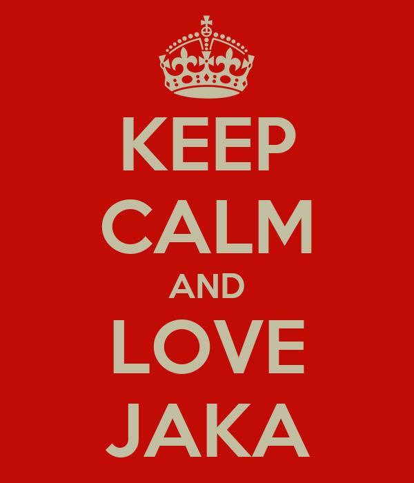 KEEP CALM AND LOVE JAKA