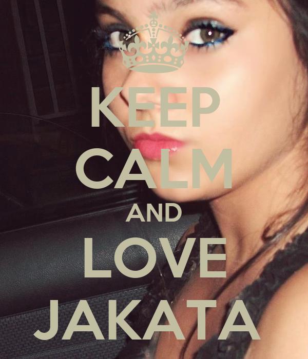KEEP CALM AND LOVE JAKATA