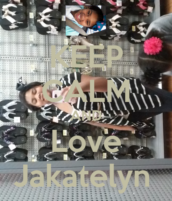 KEEP CALM AND Love Jakatelyn