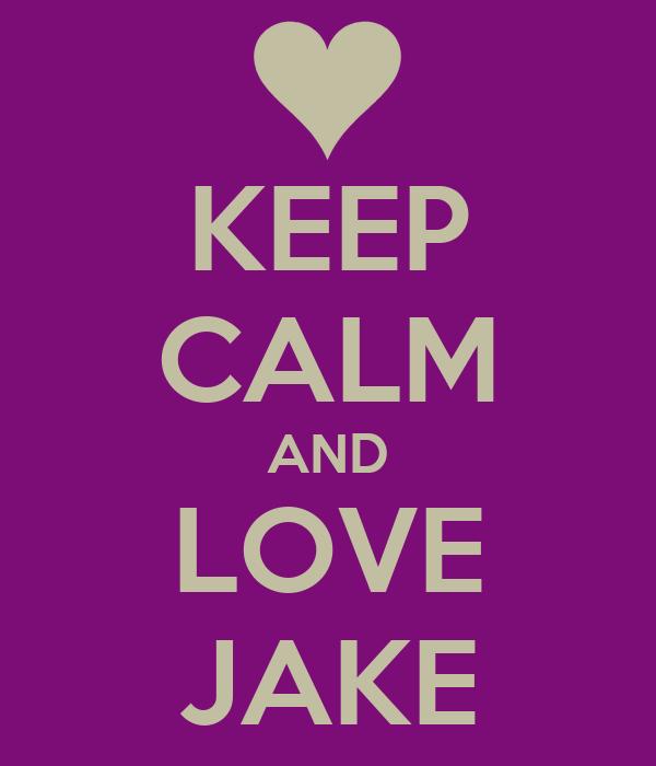 KEEP CALM AND LOVE JAKE
