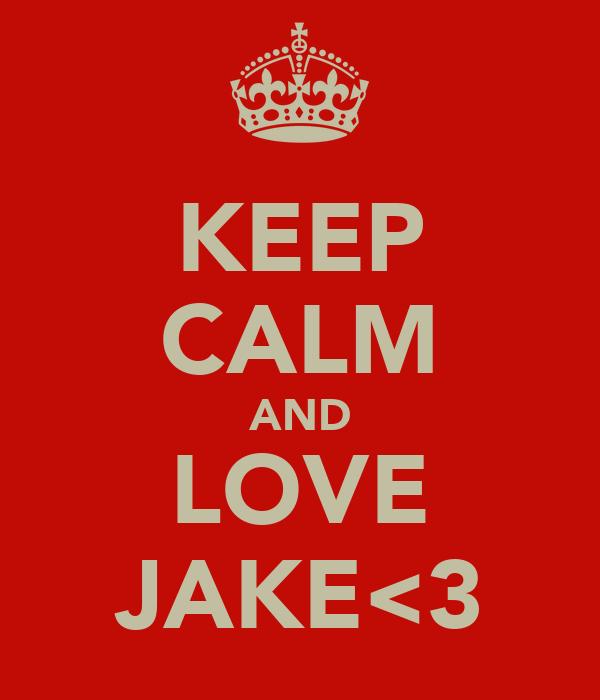 KEEP CALM AND LOVE JAKE<3